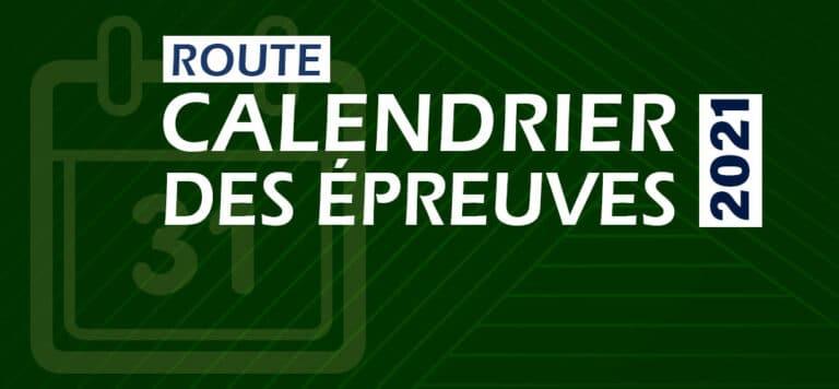Calendrier prévisionnel des épreuves route 2021